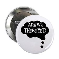ARE WE THERE YET? Button