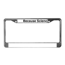 Because Science License Plate Frame