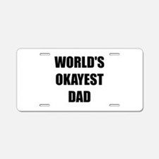 Worlds Okayest Dad Aluminum License Plate