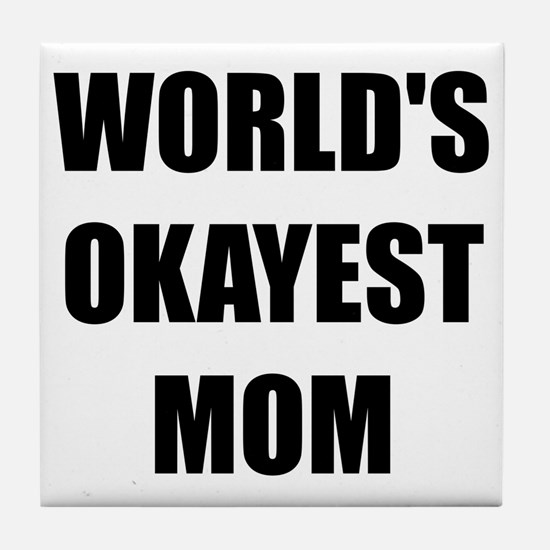 Worlds Okayest Mom Tile Coaster