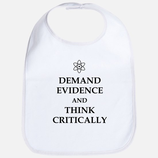 DEMAND EVIDENCE AND THINK CRITICALLY Baby Bib