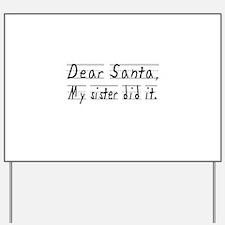 Dear Santa, My Sister did it Yard Sign