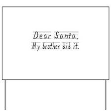 Dear Santa, My brother did it Yard Sign