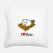 I love brie.jpg Square Canvas Pillow