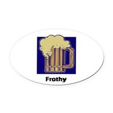 frothy.jpg Oval Car Magnet