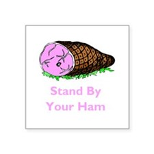 """stand by your ham.png Square Sticker 3"""" x 3"""""""