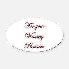 3-for your viewing pleasure.png Oval Car Magnet