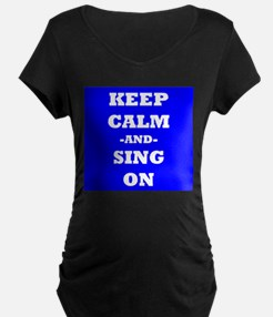 Keep Calm And Sing On (Blue) Maternity T-Shirt