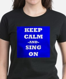 Keep Calm And Sing On (Blue) T-Shirt
