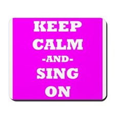 Keep Calm And Sing On (Pink) Mousepad