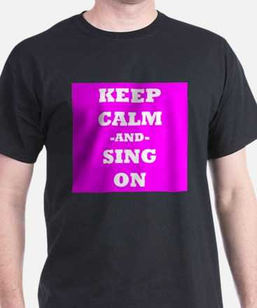 Keep Calm And Sing On (Pink) T-Shirt