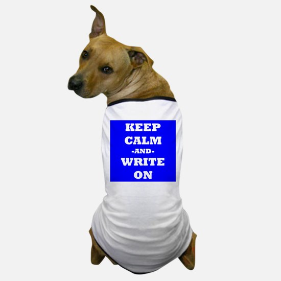 Keep Calm And Write On (Blue) Dog T-Shirt