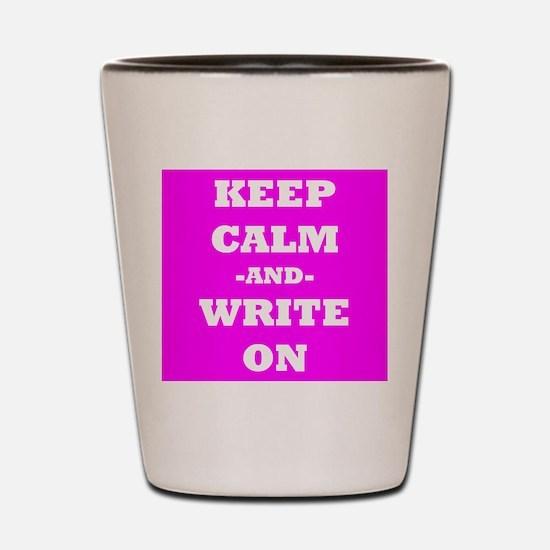 Keep Calm And Write On (Pink) Shot Glass