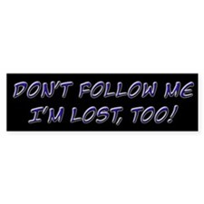 Don't Follow Me I'm Lost Too Bumper Bumper Stickers