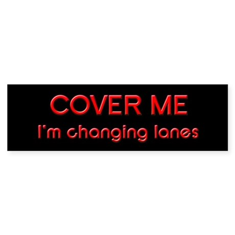 Cover Me I'm Changing Lanes Bumper Sticker
