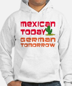 Mexican Today German Tomorrow Hoodie