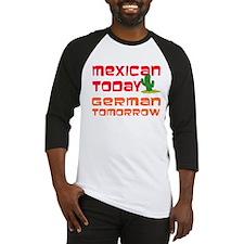 Mexican Today German Tomorrow Baseball Jersey