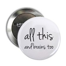 """All This And Brains Too 2.25"""" Button (100 pack)"""