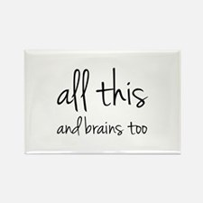 All This And Brains Too Rectangle Magnet (100 pack