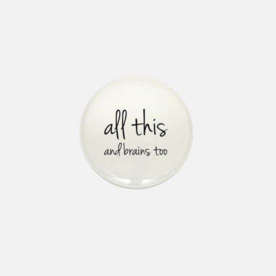 All This And Brains Too Mini Button
