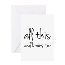 All This And Brains Too Greeting Card