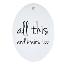 All This And Brains Too Ornament (Oval)