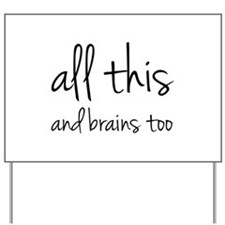 All This And Brains Too Yard Sign
