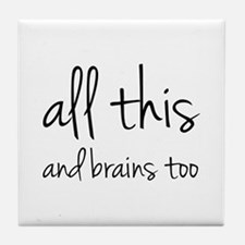 All This And Brains Too Tile Coaster