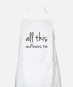 All This And Brains Too Apron