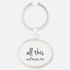 All This And Brains Too Oval Keychain