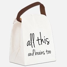All This And Brains Too Canvas Lunch Bag