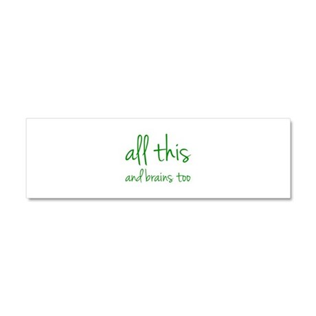 All This And Brains Too Car Magnet 10 x 3