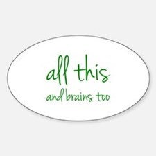 All This And Brains Too Sticker (Oval)