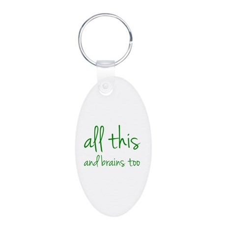 All This And Brains Too Aluminum Oval Keychain