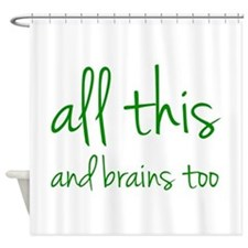 All This And Brains Too Shower Curtain