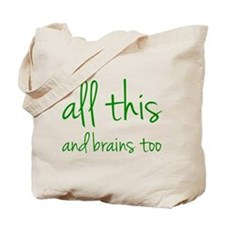All This And Brains Too Tote Bag
