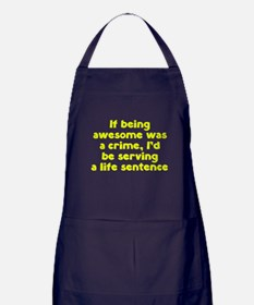 If being awesome was a crime Apron (dark)