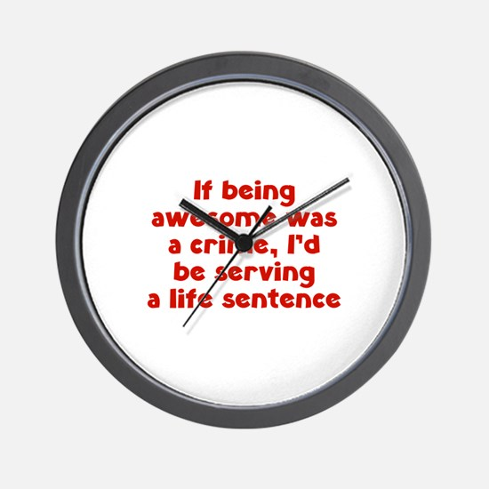 If being awesome was a crime Wall Clock