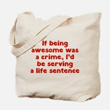 If being awesome was a crime Tote Bag