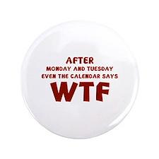"""The Calendar Says WTF 3.5"""" Button"""