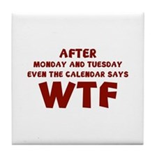 The Calendar Says WTF Tile Coaster