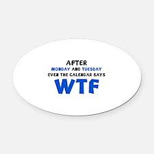 The Calendar Says WTF Oval Car Magnet