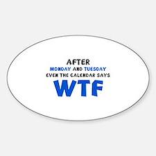 The Calendar Says WTF Sticker (Oval)