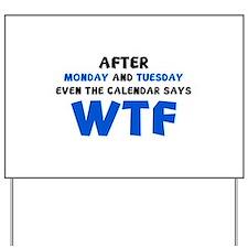 The Calendar Says WTF Yard Sign