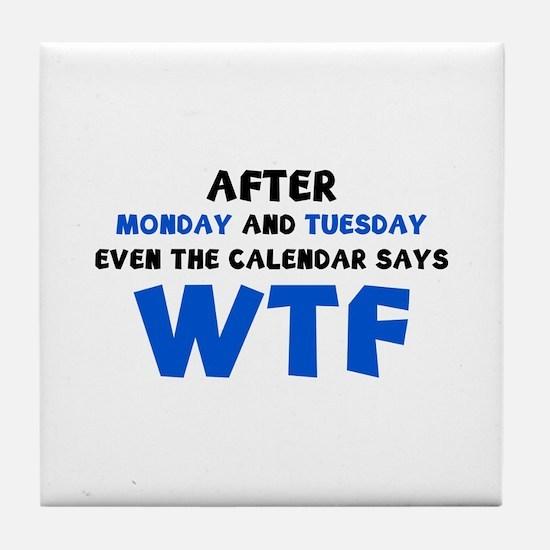 The Calendar Says WTF Tile Coaster