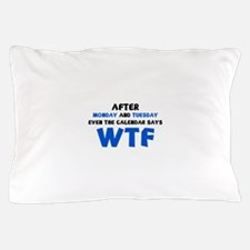 The Calendar Says WTF Pillow Case