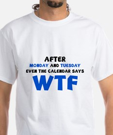 The Calendar Says WTF Shirt