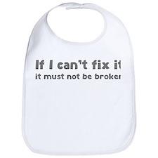 If I can't fix it it must not be broken Bib