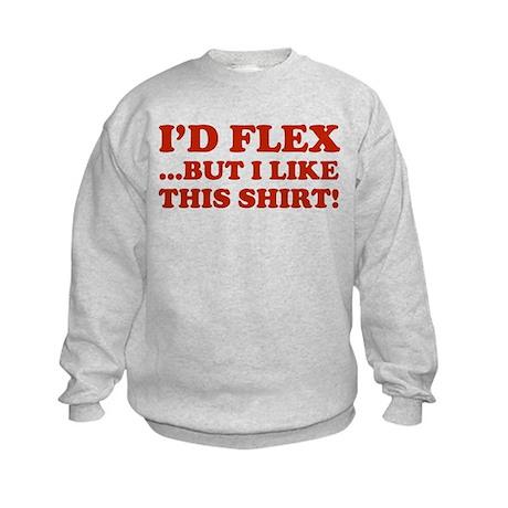 I'd Flex ...But I Like This Shirt! Kids Sweatshirt