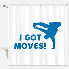 I GOT MOVES! Shower Curtain